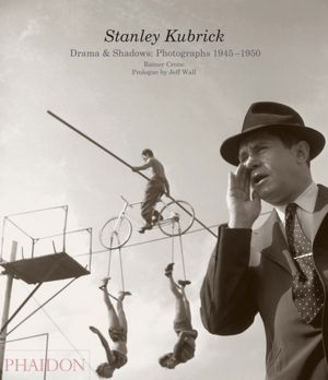 Stanley Kubrick: Drama & Shadows: Photographs 1945-1950
