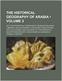 download The Historical Geography of Arabia (Volume 2); Or, the Patriarchal Evidences of Revealed Religion a Memoir, and an Appendix, Containing Translations, book