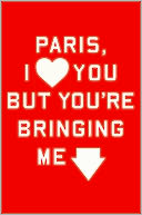 Paris, I Love You but You're Bringing Me Down by Rosecrans Baldwin: NOOK Book Cover
