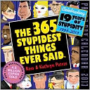 2013 The 365 Stupidest Things Ever Said Page-A-Day Calendar by Kathryn & Ross Petras: Calendar Cover