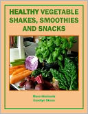 download Healthy Vegetable Shakes, Smoothies and Snacks book