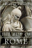 The Rise of Rome by Anthony Everitt: Book Cover