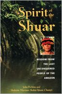 download Spirit of the Shuar : Wisdom from the Last Unconquered People of the Amazon book
