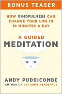How Mindfulness Can Change Your Life in 10 Minutes a Day, A Guided Meditation (Enhanced Edition) by Andy Puddicombe: NOOK Book Enhanced Cover