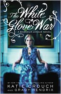 The White Glove War (Magnolia League Series #2) by Katie Crouch: Book Cover