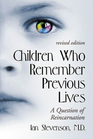 Children Who Remember Previous Lives: A Question of Reincarnation,Revised. Ed.