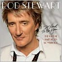 It Had to Be You: The Great American Songbook by Rod Stewart: CD Cover
