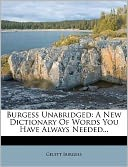 download Burgess Unabridged : A New Dictionary Of Words You Have Always Needed... book