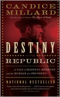 Destiny of the Republic by Candice Millard: Book Cover