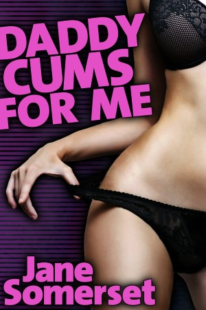 Daddy Cums For Me (Pseudo-Incest Taboo Sex - DADDY CUMS #1)