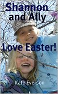 Shannon and Ally Love Easter! by Kate Everson: NOOK Book Cover