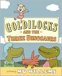 Goldilocks and the Three Dinosaurs by Mo Willems: Book Cover