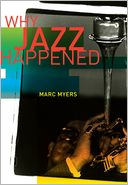 Why Jazz Happened by Marc Myers: Book Cover