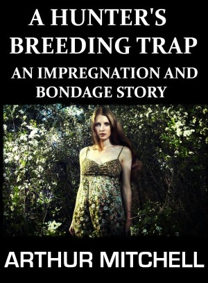 A Hunter's Breeding Trap: An Impregnation and Bondage Story. nookbook
