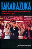 download Takarazuka : Sexual Politics and Popular Culture in Modern Japan book