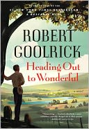 Heading Out to Wonderful by Robert Goolrick: Book Cover