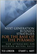 Next Generation Business Strategies for the Base of the Pyramid by Ted London: NOOK Book Cover