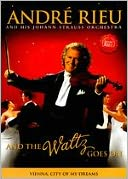 Andre Rieu and His Johann Strauss Orchestra: And the Waltz Goes On with André Rieu