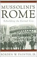 Mussolini's Rome by Borden W. Painter: Book Cover