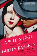 A Wild Surge of Guilty Passion by Ron Hansen: Book Cover