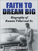 download Faith to Dream Big : Biography of Ramon Villarreal Sr. book