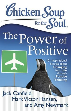 Free books to download on android phone Chicken Soup for the Soul: The Power of Positive: 101 Inspirational Stories about Changing Your Life through Positive Thinking