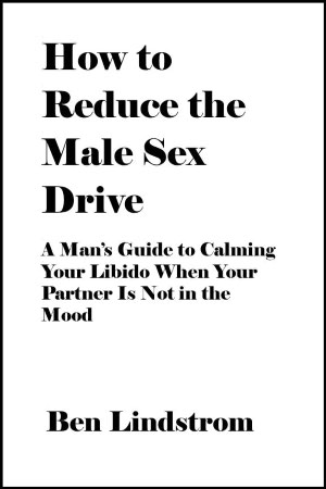 How to Reduce the Male Sex Drive: A Man's Guide to Calming Your Libido When