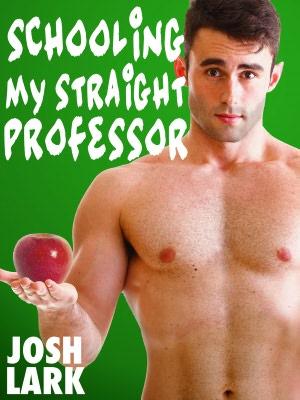 Schooling my Straight Professor (A Gay Student Teacher Seduction Sex Story)