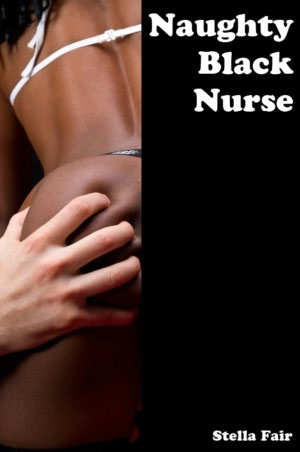 ... Black Nurse: An Erotic Story (Black Woman White Man / Interracial Sex)
