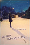 The Whole Stupid Way We Are by N. Griffin: Book Cover