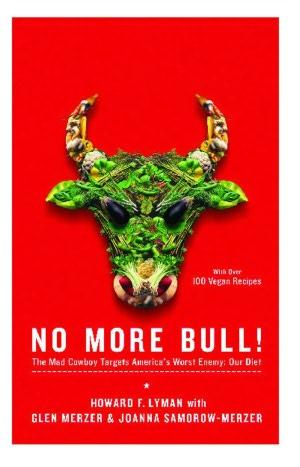 Online books download pdf No More Bull!: The Mad Cowboy Targets America's Worst Enemy: Our Diet  by Howard F. Lyman, Glen Merzer, Joanna Samorow-Merzer 9780743286985