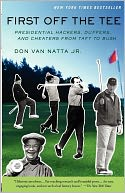 download First off the Tee : Presidential Hackers, Duffers, and Cheaters from Taft to Bush book