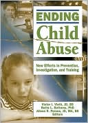 download Ending Child Abuse : New Efforts in Prevention, Investigation, and Training book