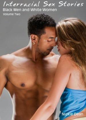 Interracial Sex Stories: Interracial Sex Black Men White Women - Volume Two