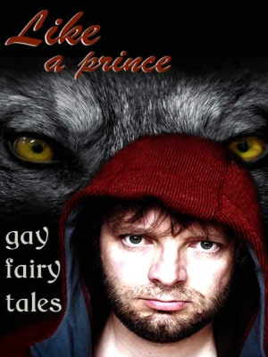 Like A Prince: Gay Erotic Fairy Tales. Like A Prince: Gay Erotic.