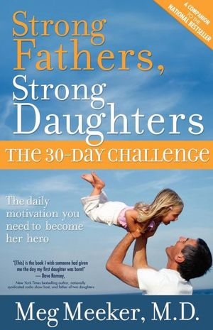 Book downloads for free Strong Fathers, Strong Daughters: The 30-Day Challenge by Meg Meeker 9780983662020 (English literature)