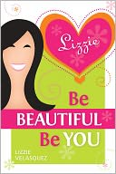 Be Beautiful, Be You by Lizzie Velasquez: Book Cover
