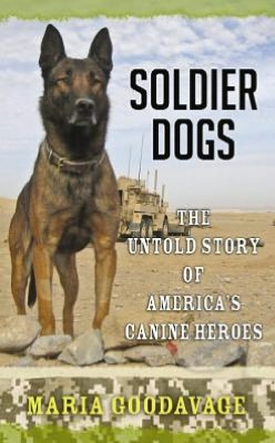 Soldier Dogs: The Untold Story of Americarsquo;S Canine Heroes