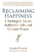 download Reclaiming Happiness : 8 Strategies for an Authentic Life and Greater Peace book