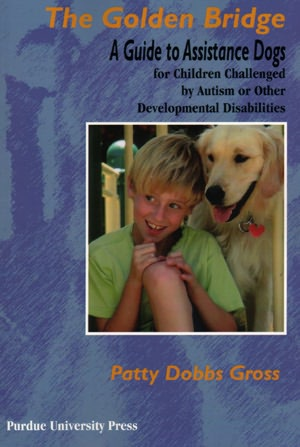 The Golden Bridge: A Guide to Assistance Dogs for Children Challenged By Autism or Other Developmental Disabilities
