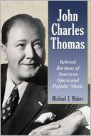 download John Charles Thomas : Beloved Baritone of American Opera and Popular Music book