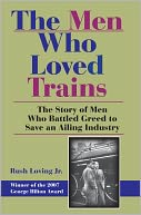 The Men Who Loved Trains by Rush Loving: NOOK Book Cover