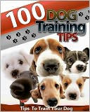 100 Dog Training Tips by Anonymous: NOOK Book Cover