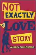 Not Exactly a Love Story by Audrey Couloumbis: Book Cover