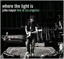 Where the Light Is: John Mayer Live in Los Angeles by John Mayer: CD Cover