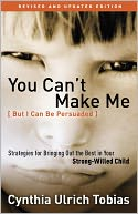 You Can't Make Me (But I Can Be Persuaded), Revised and Updated Edition by Cynthia Ulrich Tobias: Book Cover