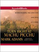 Turn Right At Machu Picchu by Mark Adams: Audio Book Cover