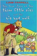 The True Story of the Three Little Pigs and the Big Bad Wolf by Liam Farrell: Book Cover