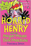 Horrid Henry and the Mega-Mean Time Machine by Francesca Simon: NOOK Book Cover