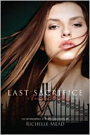 Last Sacrifice (Vampire Academy Series #6) by Richelle Mead: NOOK Book Cover